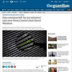 Data retention bill 'far too intrusive', says new Press Council chair David Weisbrot