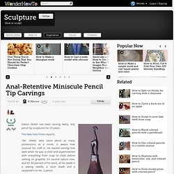 Anal-Retentive Miniscule Pencil Tip Carvings « How-To News