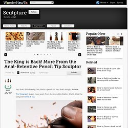 The King is Back! More From the Anal-Retentive Pencil Tip Sculptor « How-To News