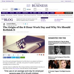 The Origin of the 8 Hour Work Day and Why We Should Rethink It
