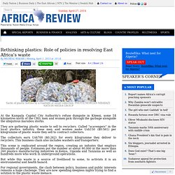 Rethinking plastics: Role of policies in resolving East Africa's waste - Special Reports