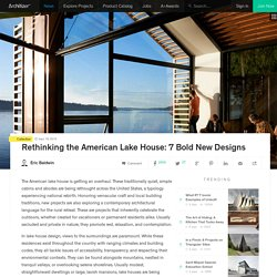 Rethinking the American Lake House: 7 Bold New Designs