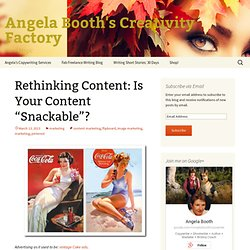 "Rethinking Content: Is Your Content ""Snackable""?Angela Booth's Creativity Factory"