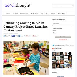 Rethinking Grading In A 21st Century Project-Based Learning Environment
