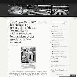 3.Le nouveau Forum des Halles : un projet qui ne fait pas l'unanimité –> 3.1.Les réticences des Parisiens et des associations face au projet « Le projet des Halles