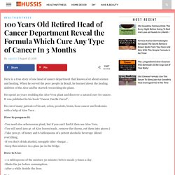 100 Years Old Retired Head of Cancer Department Reveal the Formula Which Cure Any Type of Cancer In 3 Months - hussis.com