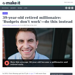39-year-old retired millionaire: 'Budgets don't work'—do this instead
