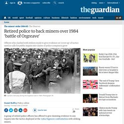 Retired police to back miners over 1984 'battle of Orgreave'