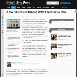 A few retirees, workers still fighting Detroit bankruptcy plan