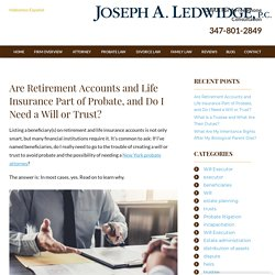 Are Retirement Accounts and Life Insurance Part of Probate, and Do I Need a Will or Trust?