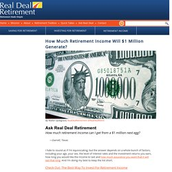 Real Deal Retirement » Blog Archive » How Much Retirement Income Will $1 Million Generate?