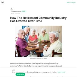 How The Retirement Community Industry Has Evolved Over Time