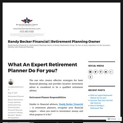 What An Expert Retirement Planner Do For you? – Randy Becker Financial