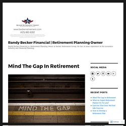 Mind The Gap In Retirement – Randy Becker Financial