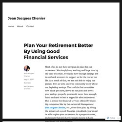 Plan Your Retirement Better By Using Good Financial Services