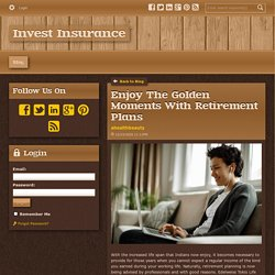 Enjoy The Golden Moments With Retirement Plans - Invest Insurance : powered by Doodlekit