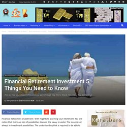 Financial Retirement Investment 5 Things You Need to Know