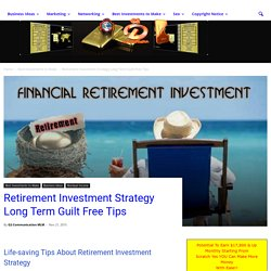 Retirement Investment Strategy Long Term Guilt Free Tips