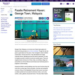 Foodie retirement haven: George Town, Malaysia