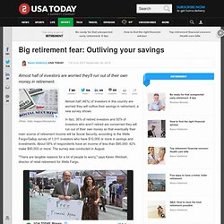 Big retirement fear: Outliving your savings