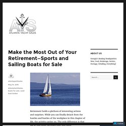 Make the Most Out of Your Retirement—Sports and Sailing Boats for Sale – Atlanta Yacht Sales