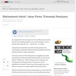 'Retirement Heist': How Firms Trimmed Pensions