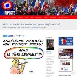 Merkel veut retirer leurs enfants aux parents jugés racistes !