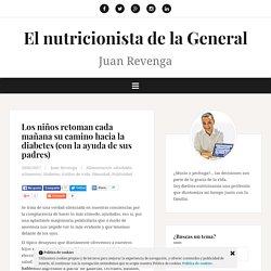 Los niños retoman cada mañana su camino hacia la diabetes (con la ayuda de sus padres) – El nutricionista de la General