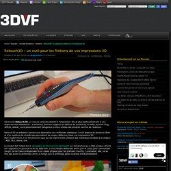 Retouch3D : un outil pour les finitions de vos impressions 3D