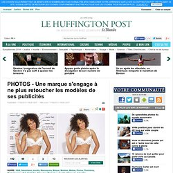 PHOTOS - Une marque s'engage à ne plus retoucher les modèles de ses publicités