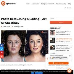 Photo Retouching & Editing - Art or Cheating?