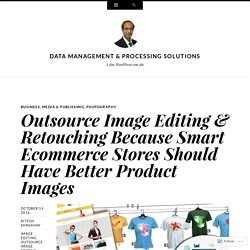 Outsource Image Editing & Retouching Because Smart Ecommerce Stores Should Have Better Product Images