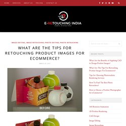 What Are The Tips For Retouching Product Photo For Ecommerce