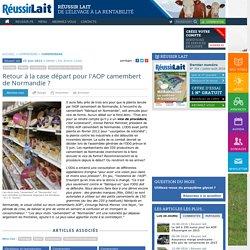 REUSSIR LAIT 25/06/15 Retour à la case départ pour l'AOP camembert de Normandie ?