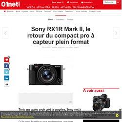 Sony RX1R Mark II, le retour du compact pro à capteur plein format