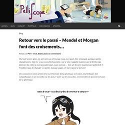 Retour vers le passé – Mendel et Morgan font des croisements…