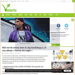 RES est de retour avec le clip Earthlings 2, et son album «Ouvrez les cages» – Vegactu