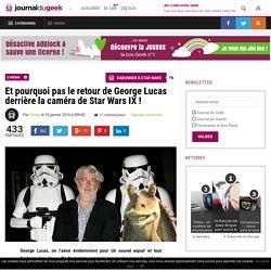 Et pourquoi pas le retour de George Lucas derrière la caméra de Star Wars IX !