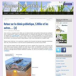 Retour sur la chimie prébiotique, S.Miller et les autres… (2)