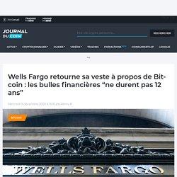 """Wells Fargo retourne sa veste à propos de Bitcoin : les bulles financières """"ne durent pas 12 ans"""" - Journal du Coin"""