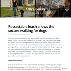 Retractable leash allows the secure walking for dogs – Ultra Leash