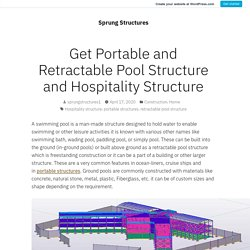 Get Portable and Retractable Pool Structure and Hospitality Structure