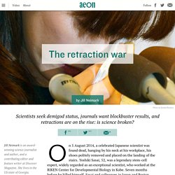 Retraction wars: is science broken? – Jill Neimark