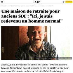 Une maison de retraite pour anciens SDF : Ici, je suis redevenu un homme normal