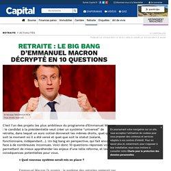 Retraite : le big bang d'Emmanuel Macron décrypté en 10 questions