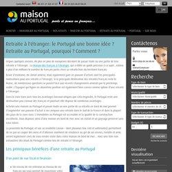 Retraite à l'étranger: le Portugal une bonne idée ? Retraite au Portugal, pourquoi ? Comment ?