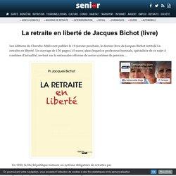 La retraite en liberté de Jacques Bichot (livre) - 17/01/17