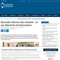 Réforme des retraites 2019-2020 et fonction publique : qui est concerné, âge de départ, calcul