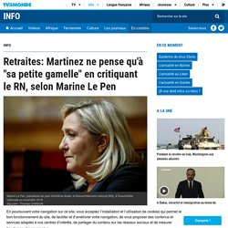 """Retraites: Martinez ne pense qu'à """"sa petite gamelle"""" en critiquant le RN, selon Marine Le Pen"""