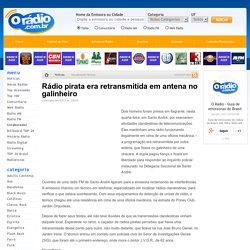 Rádio pirata era retransmitida em antena no galinheiro 